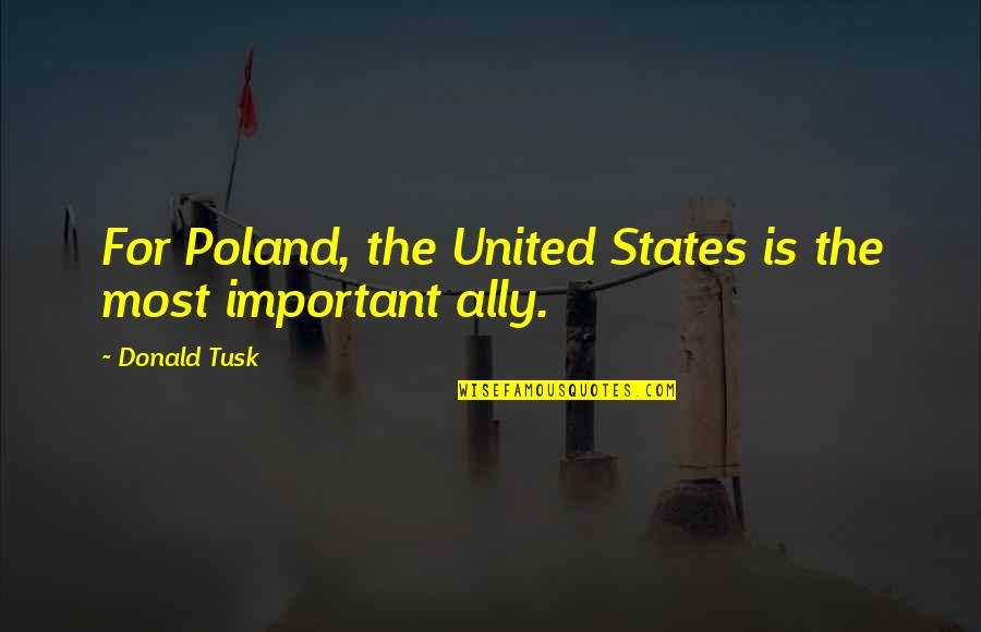 Poland Quotes By Donald Tusk: For Poland, the United States is the most