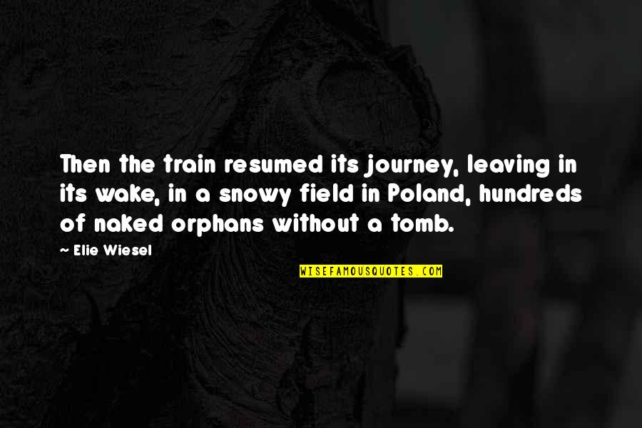 Poland Quotes By Elie Wiesel: Then the train resumed its journey, leaving in