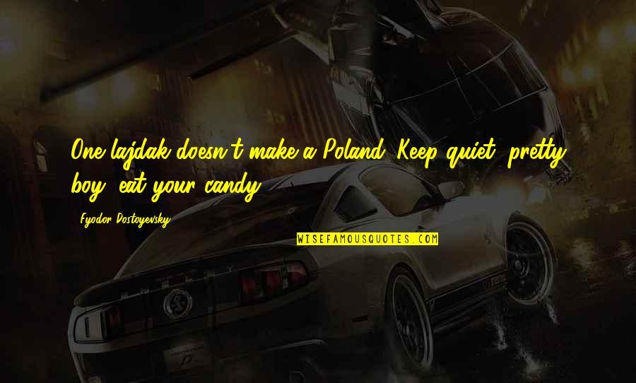 Poland Quotes By Fyodor Dostoyevsky: One lajdak doesn't make a Poland. Keep quiet,