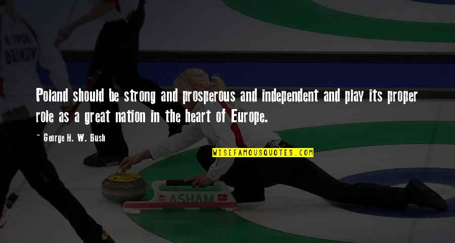 Poland Quotes By George H. W. Bush: Poland should be strong and prosperous and independent