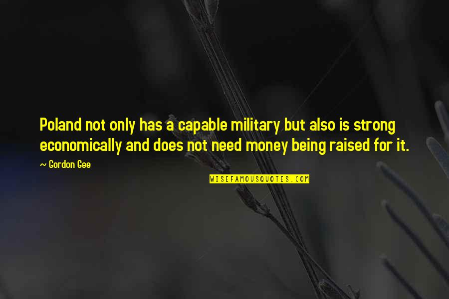 Poland Quotes By Gordon Gee: Poland not only has a capable military but