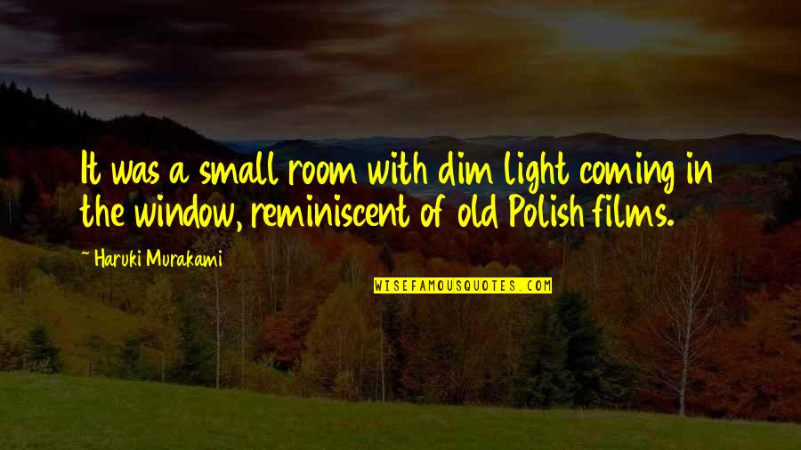 Poland Quotes By Haruki Murakami: It was a small room with dim light