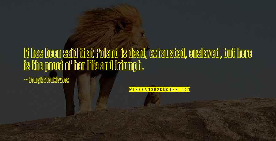 Poland Quotes By Henryk Sienkiewicz: It has been said that Poland is dead,