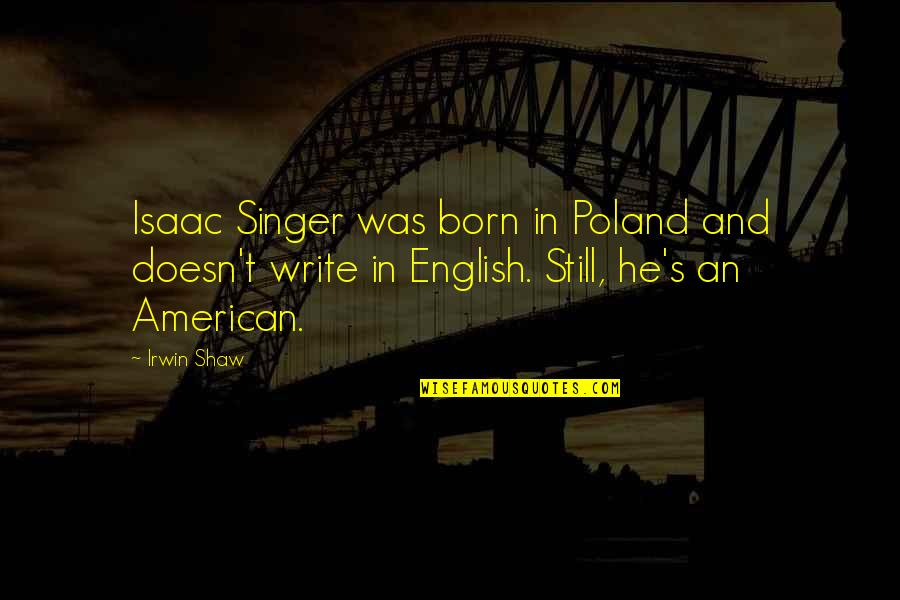 Poland Quotes By Irwin Shaw: Isaac Singer was born in Poland and doesn't