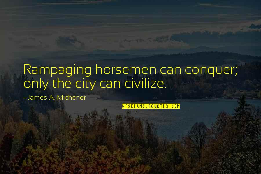 Poland Quotes By James A. Michener: Rampaging horsemen can conquer; only the city can