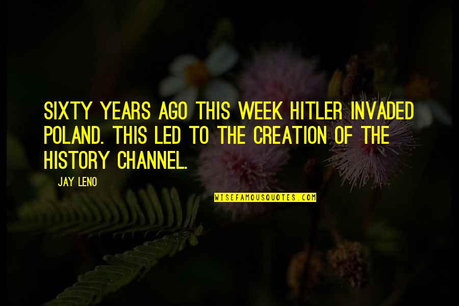 Poland Quotes By Jay Leno: Sixty years ago this week Hitler invaded Poland.
