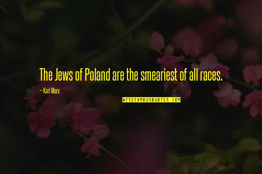 Poland Quotes By Karl Marx: The Jews of Poland are the smeariest of
