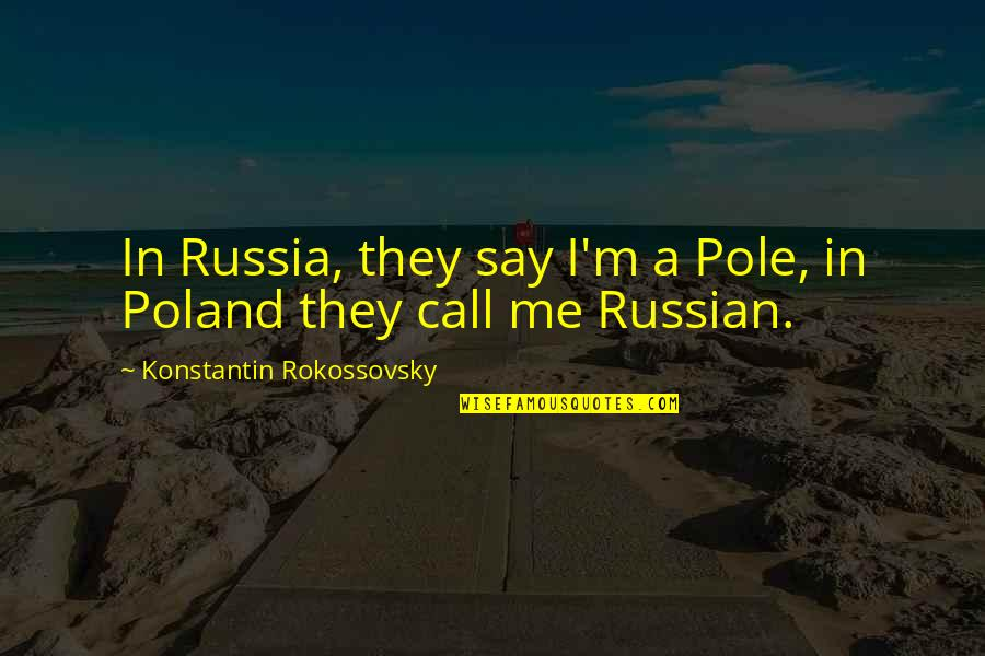 Poland Quotes By Konstantin Rokossovsky: In Russia, they say I'm a Pole, in