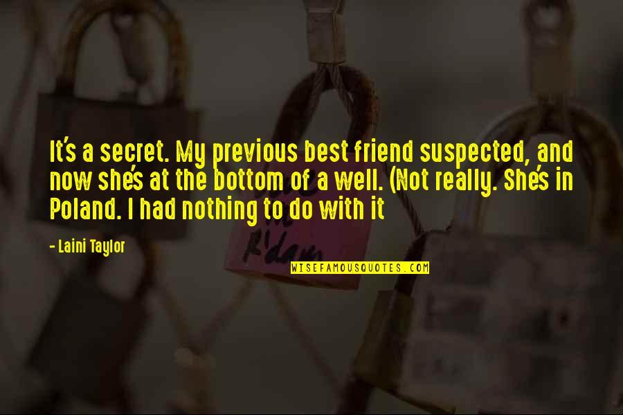 Poland Quotes By Laini Taylor: It's a secret. My previous best friend suspected,