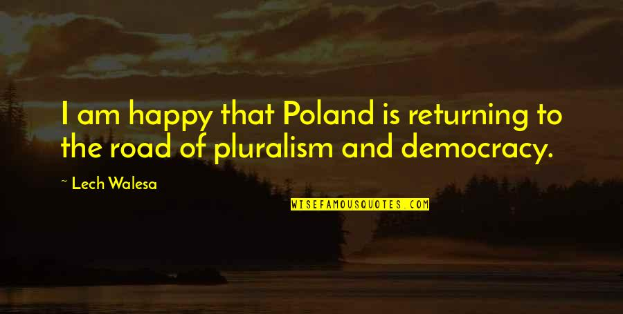 Poland Quotes By Lech Walesa: I am happy that Poland is returning to