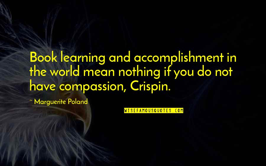 Poland Quotes By Marguerite Poland: Book learning and accomplishment in the world mean