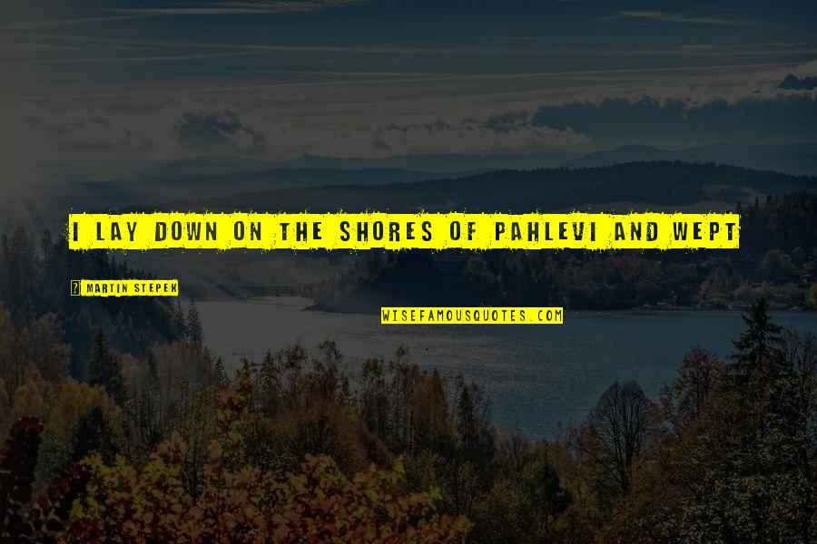 Poland Quotes By Martin Stepek: I lay down on the shores of Pahlevi