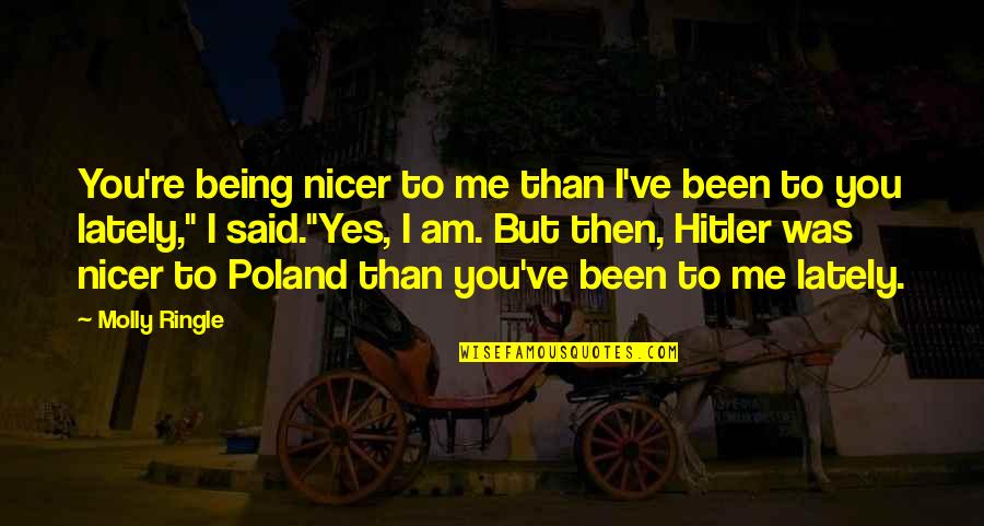 Poland Quotes By Molly Ringle: You're being nicer to me than I've been