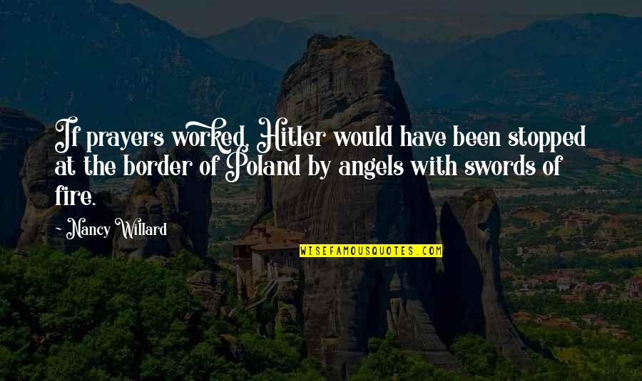 Poland Quotes By Nancy Willard: If prayers worked, Hitler would have been stopped