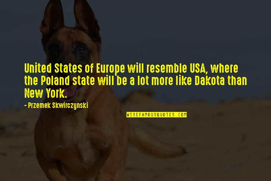 Poland Quotes By Przemek Skwirczynski: United States of Europe will resemble USA, where