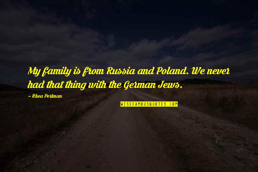 Poland Quotes By Rhea Perlman: My family is from Russia and Poland. We
