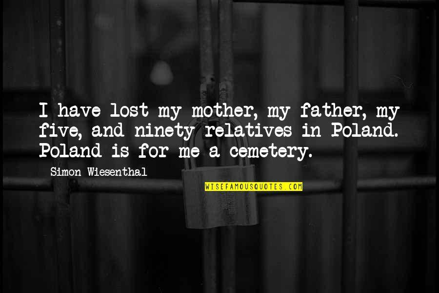Poland Quotes By Simon Wiesenthal: I have lost my mother, my father, my