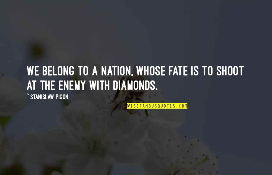 Poland Quotes By Stanislaw Pigon: We belong to a nation, whose fate is