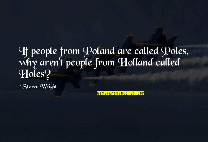 Poland Quotes By Steven Wright: If people from Poland are called Poles, why