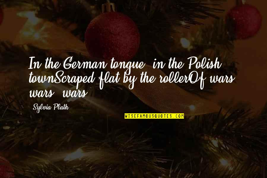 Poland Quotes By Sylvia Plath: In the German tongue, in the Polish townScraped