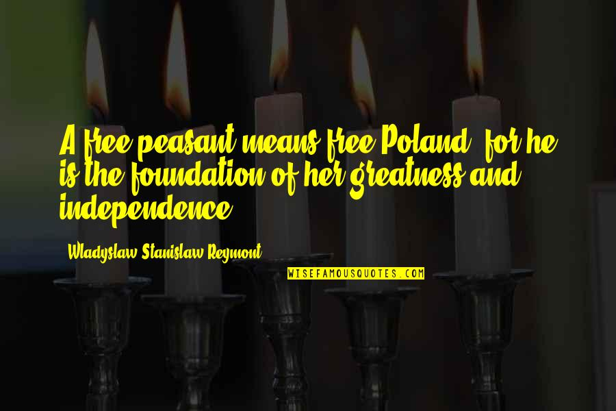 Poland Quotes By Wladyslaw Stanislaw Reymont: A free peasant means free Poland, for he
