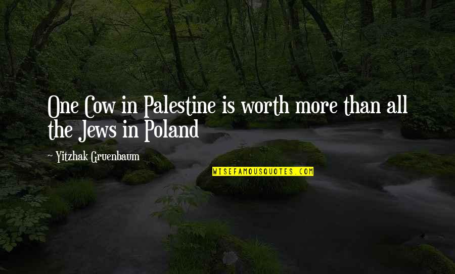 Poland Quotes By Yitzhak Gruenbaum: One Cow in Palestine is worth more than