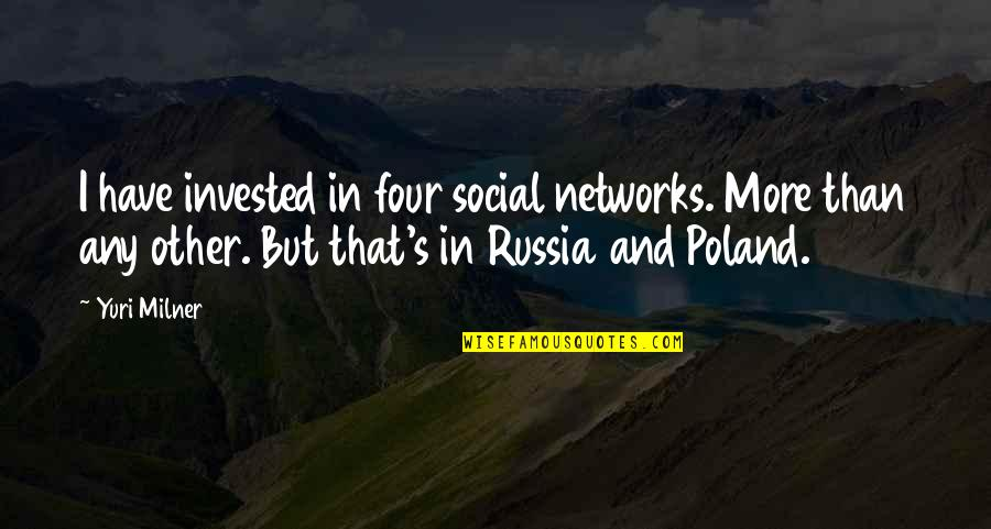 Poland Quotes By Yuri Milner: I have invested in four social networks. More