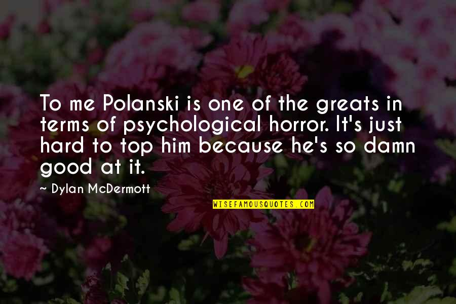 Polanski Quotes By Dylan McDermott: To me Polanski is one of the greats