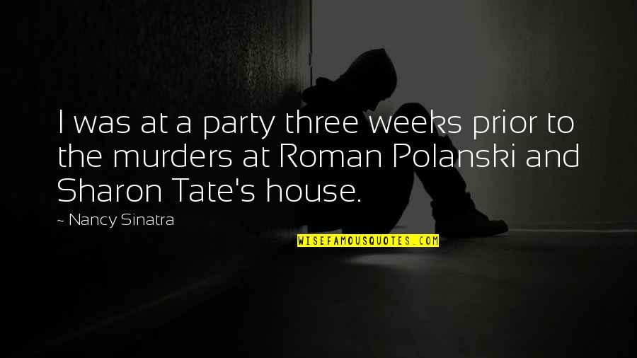 Polanski Quotes By Nancy Sinatra: I was at a party three weeks prior