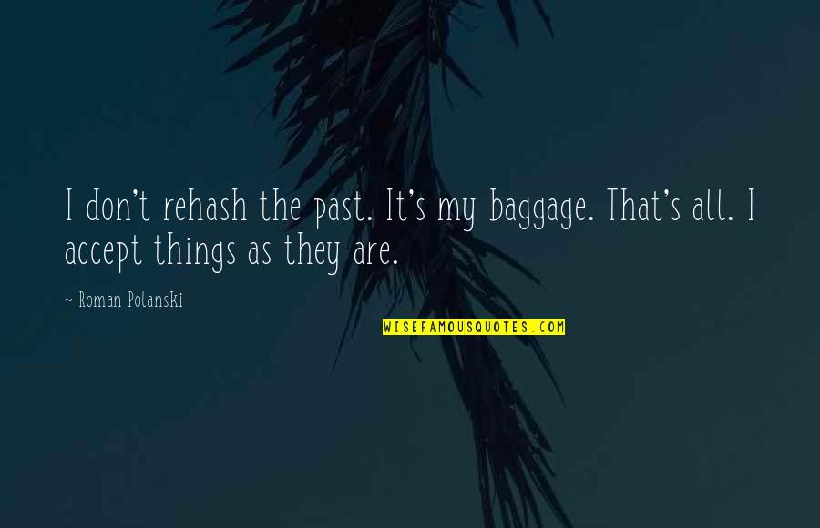Polanski Quotes By Roman Polanski: I don't rehash the past. It's my baggage.