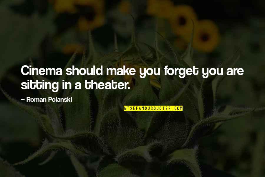 Polanski Quotes By Roman Polanski: Cinema should make you forget you are sitting