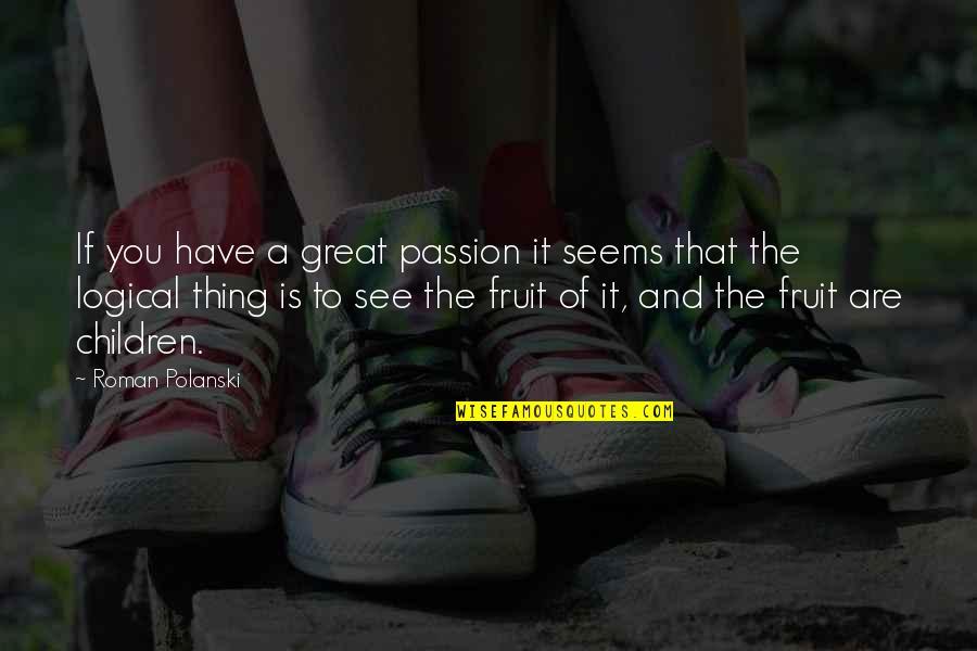 Polanski Quotes By Roman Polanski: If you have a great passion it seems