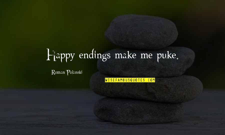 Polanski Quotes By Roman Polanski: Happy endings make me puke.