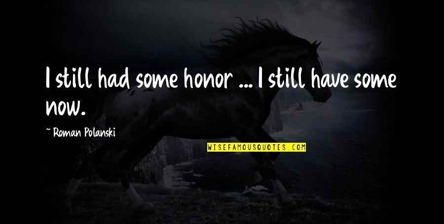 Polanski Quotes By Roman Polanski: I still had some honor ... I still