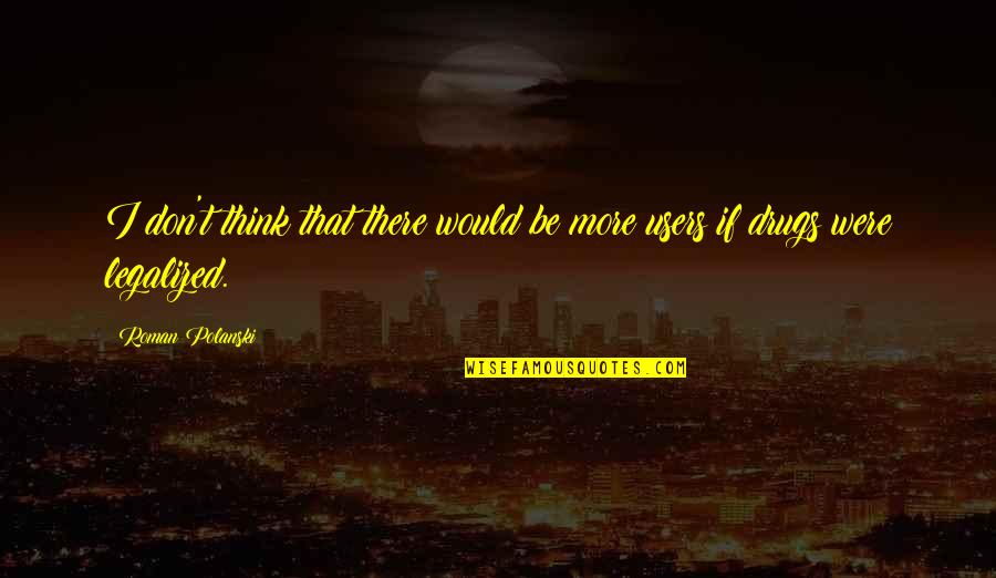 Polanski Quotes By Roman Polanski: I don't think that there would be more