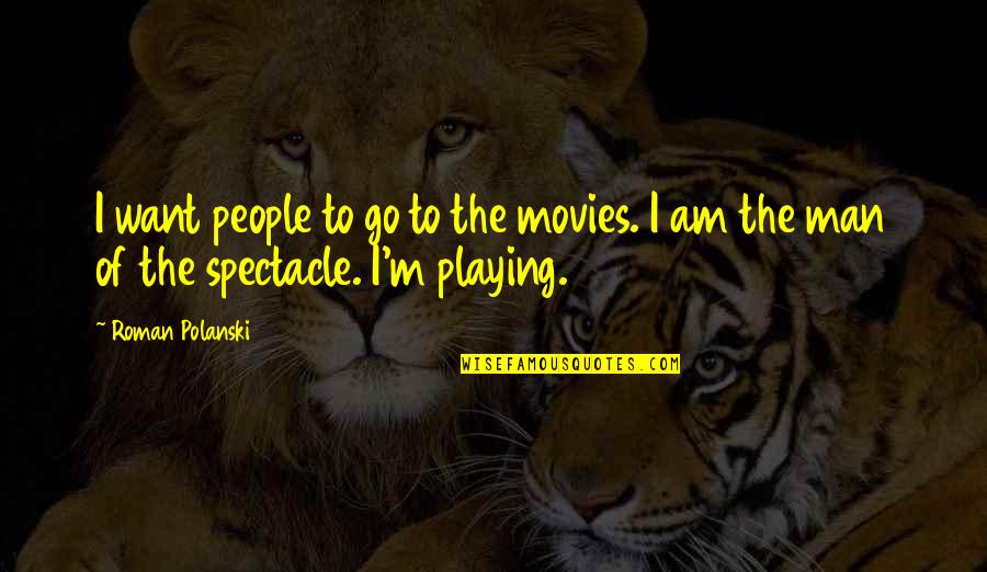 Polanski Quotes By Roman Polanski: I want people to go to the movies.