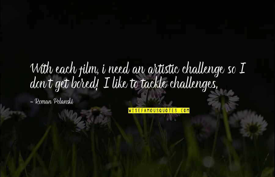 Polanski Quotes By Roman Polanski: With each film, i need an artistic challenge