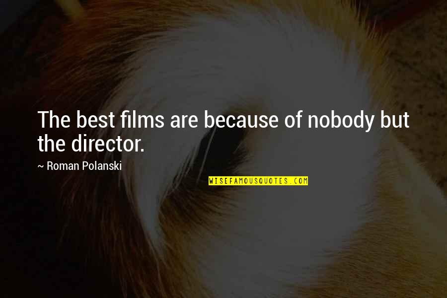 Polanski Quotes By Roman Polanski: The best films are because of nobody but