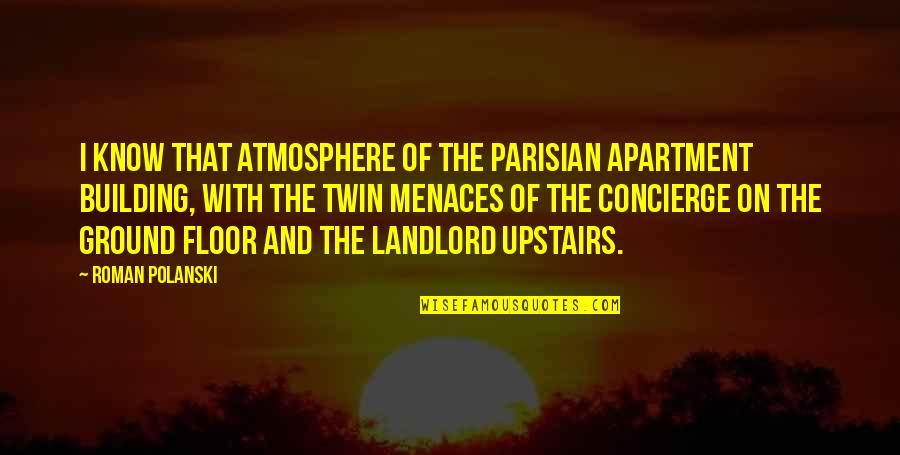 Polanski Quotes By Roman Polanski: I know that atmosphere of the Parisian apartment