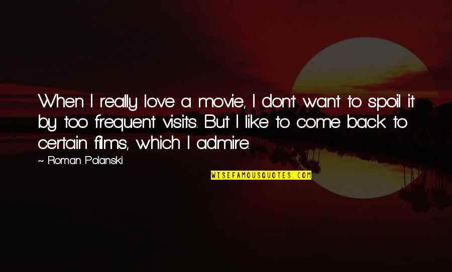 Polanski Quotes By Roman Polanski: When I really love a movie, I don't