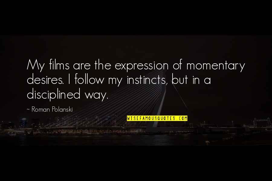 Polanski Quotes By Roman Polanski: My films are the expression of momentary desires.