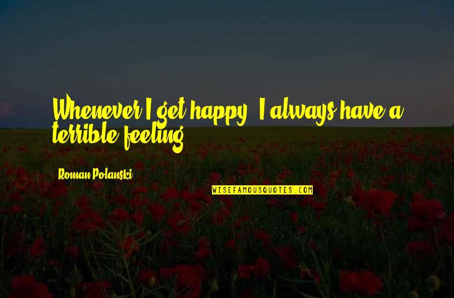 Polanski Quotes By Roman Polanski: Whenever I get happy, I always have a