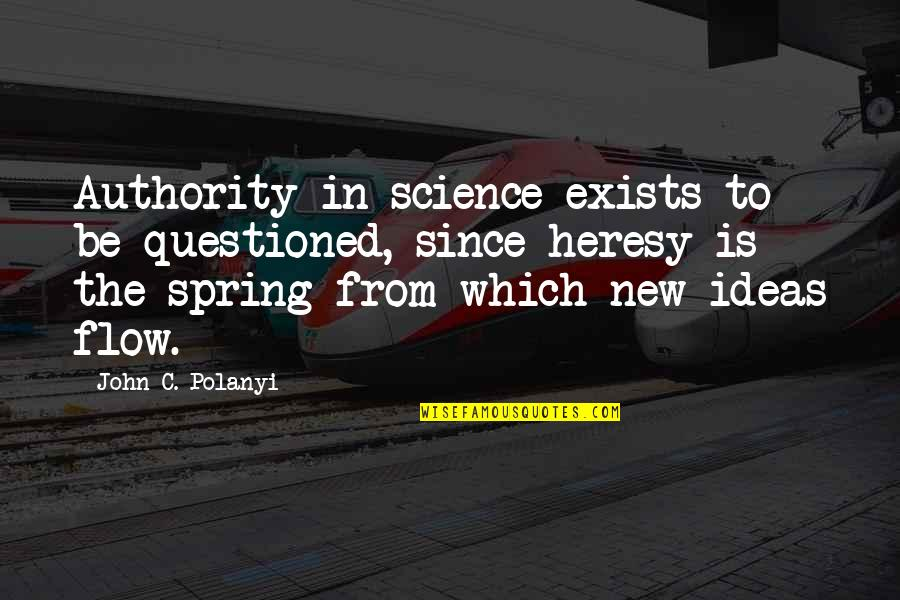 Polanyi Quotes By John C. Polanyi: Authority in science exists to be questioned, since