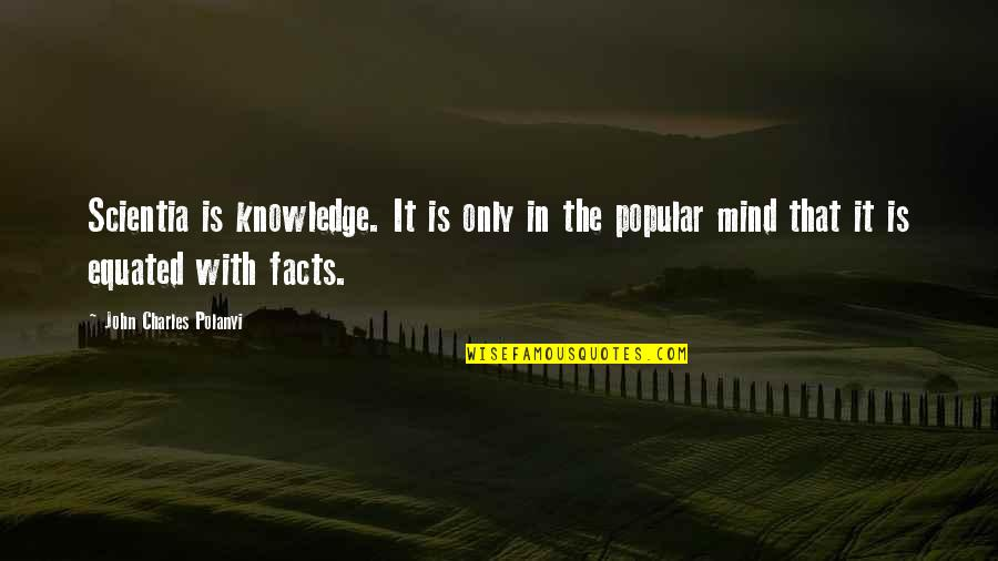 Polanyi Quotes By John Charles Polanyi: Scientia is knowledge. It is only in the