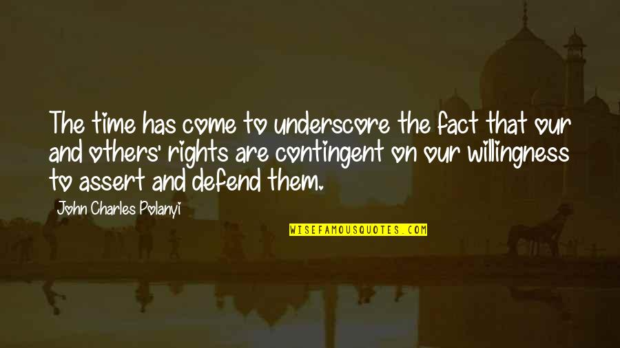 Polanyi Quotes By John Charles Polanyi: The time has come to underscore the fact