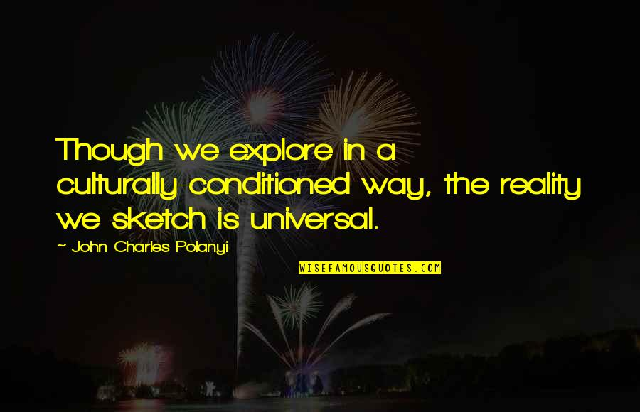 Polanyi Quotes By John Charles Polanyi: Though we explore in a culturally-conditioned way, the