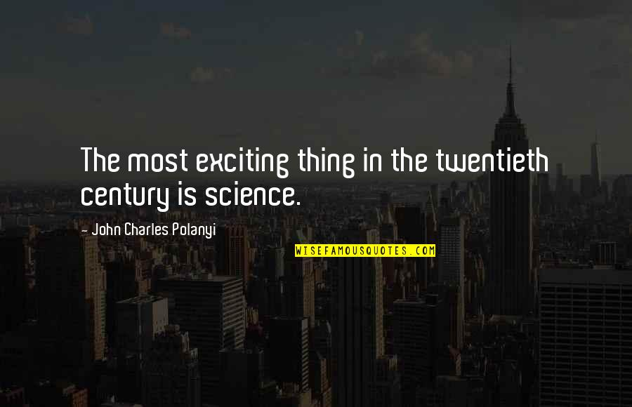 Polanyi Quotes By John Charles Polanyi: The most exciting thing in the twentieth century