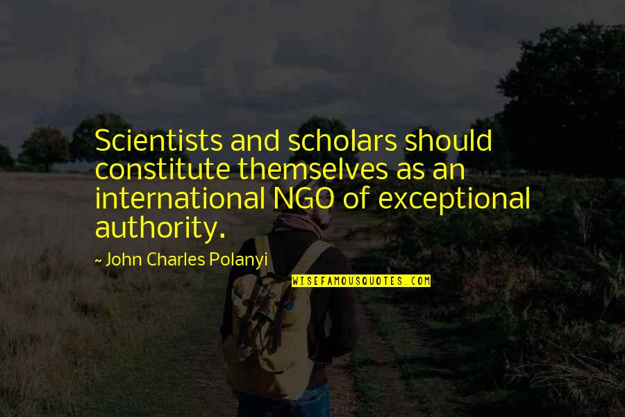 Polanyi Quotes By John Charles Polanyi: Scientists and scholars should constitute themselves as an