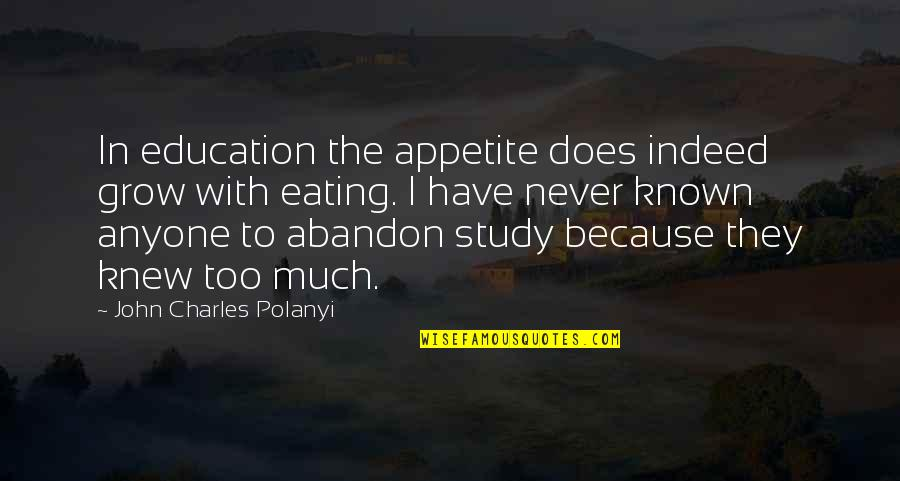 Polanyi Quotes By John Charles Polanyi: In education the appetite does indeed grow with