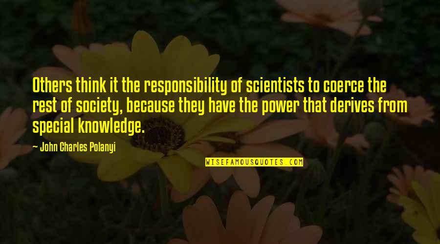 Polanyi Quotes By John Charles Polanyi: Others think it the responsibility of scientists to